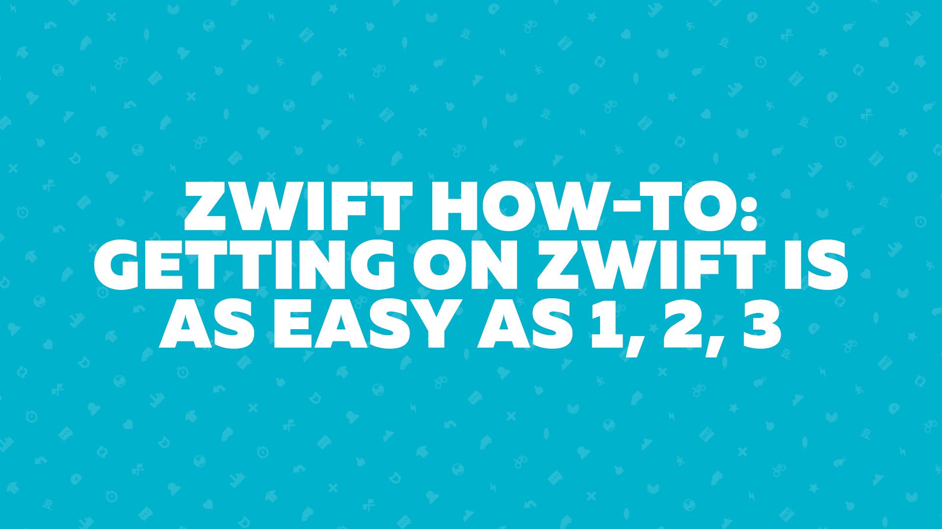 Getting on Zwift is as easy as 1, 2, 3 | Zwift