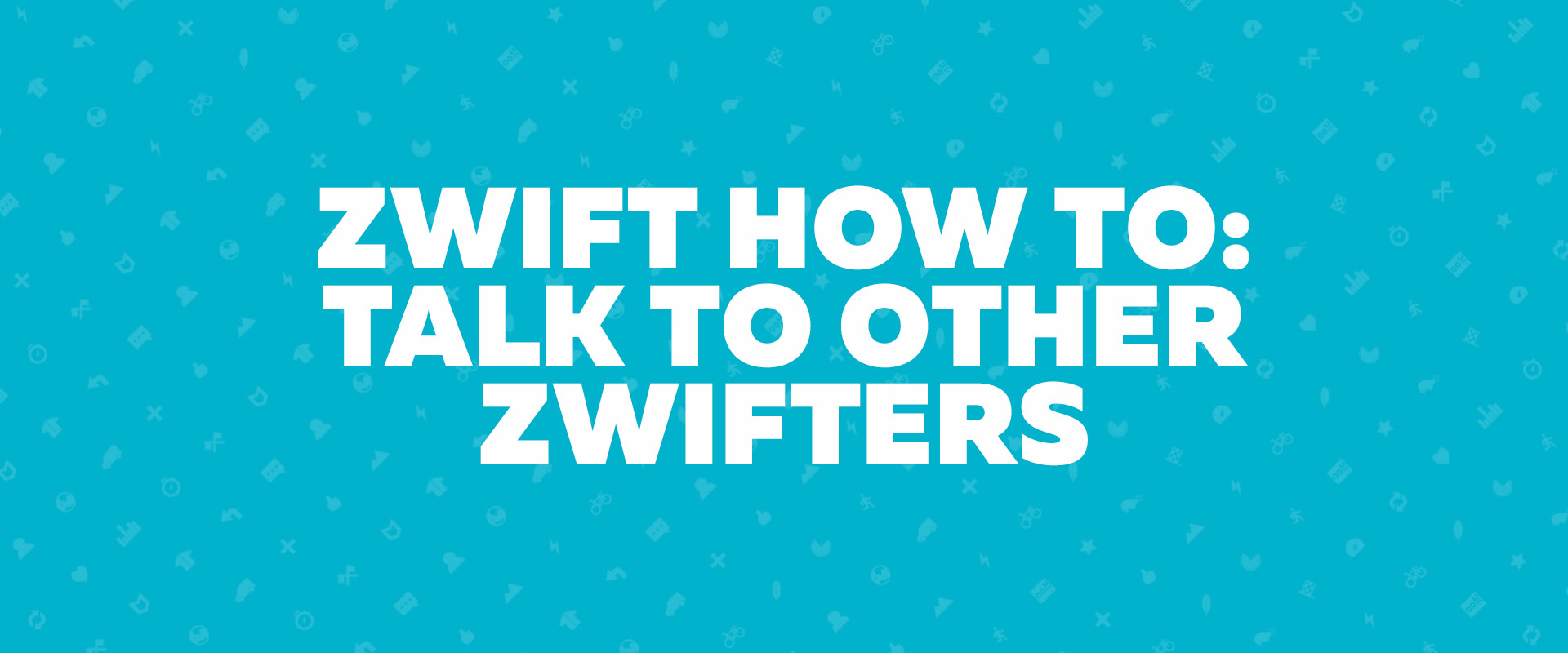 Zwift How-to: Talk to other Zwifters | Zwift